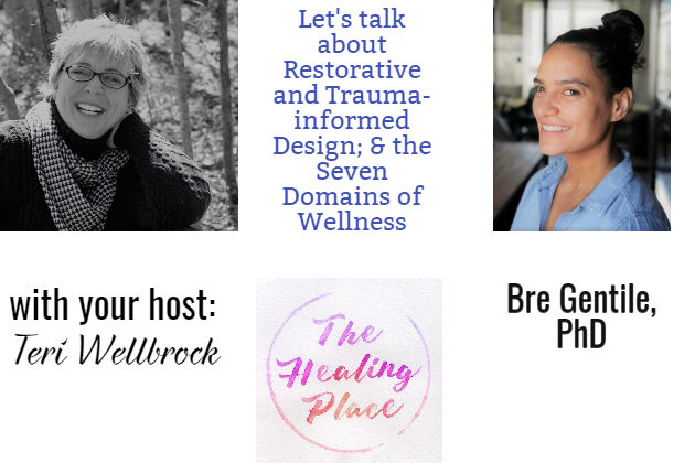 The Healing Place Podcast: Bre Gentile, PhD – Restorative and Trauma-informed Design; & the Seven Domains of Wellness