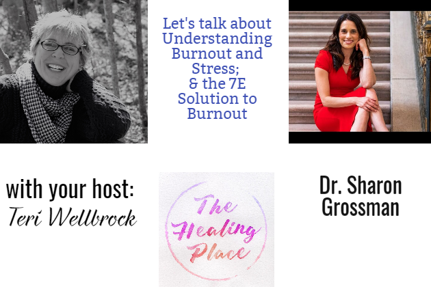 The Healing Place Podcast: Dr. Sharon Grossman – Understanding Burnout; and the 7E Solution to Burnout