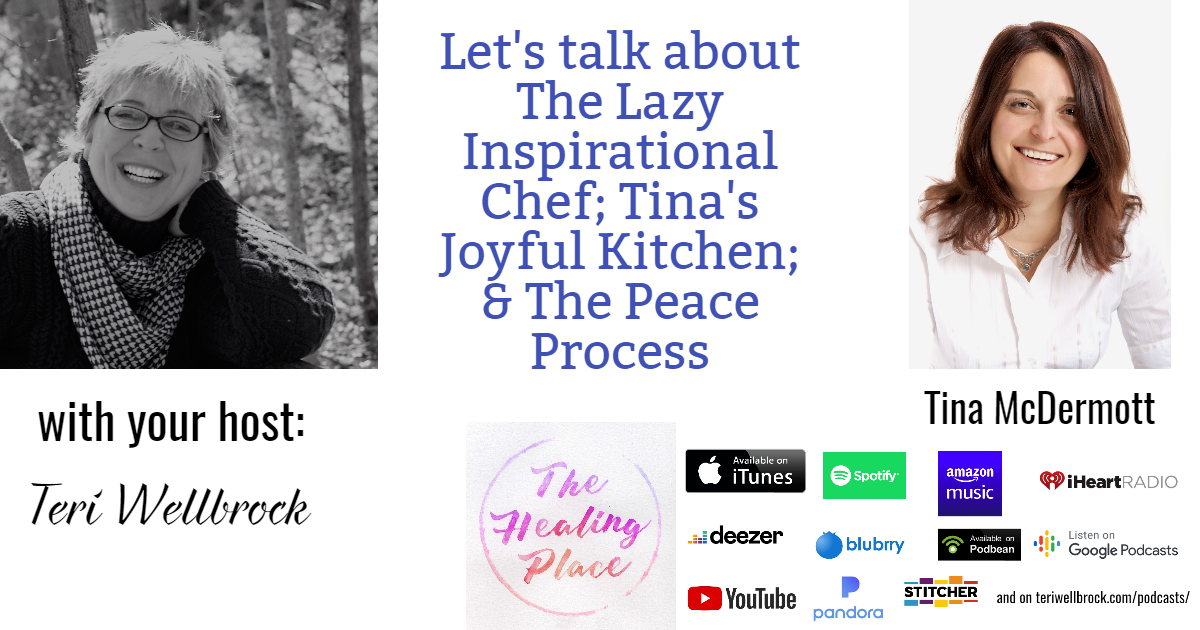 The Healing Place Podcast: Tina McDermott – The Lazy Inspirational Chef; Tina's Joyful Kitchen; & The Peace Process