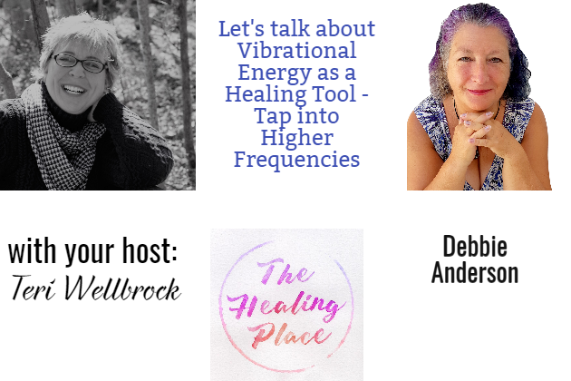 The Healing Place Podcast: Debbie Anderson – Vibrational Energy as a Healing Tool – Tap into Higher Frequencies