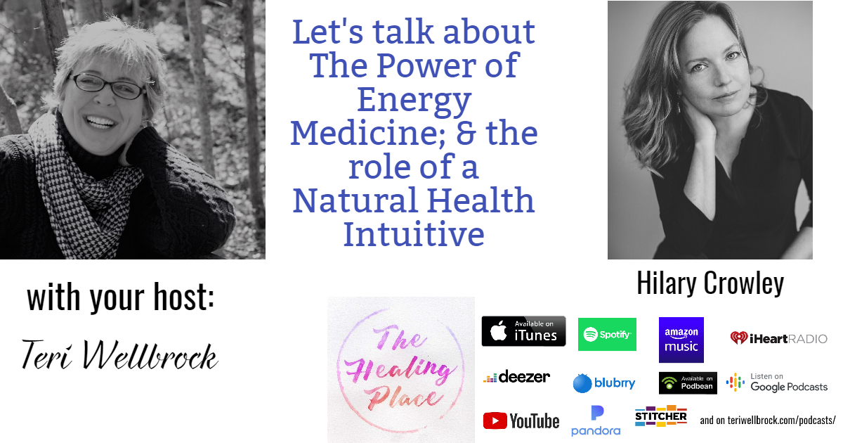 The Healing Place Podcast: Hilary Crowley – The Power of Energy Medicine; & the Role of a Natural Health Intuitive