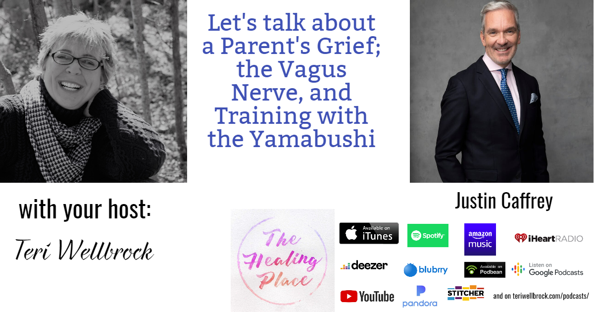 The Healing Place Podcast – Justin Caffrey – a Parent's Grief; the Vagus Nerve, and Training with the Yamabushi