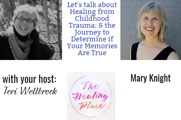 The Healing Place Podcast: Mary Knight – Healing from Childhood Trauma; & the Journey to Determine if Your Memories Are True