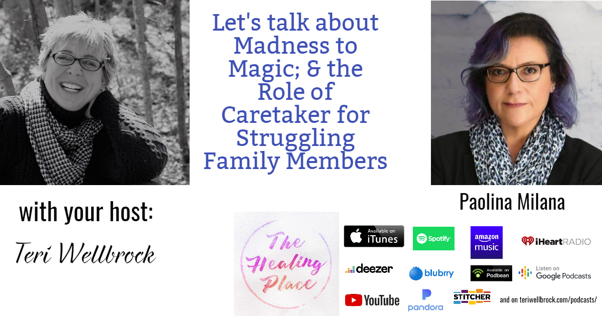 The Healing Place Podcast: Paolina Milana – Madness to Magic; & the Role of Caretaker for Struggling Family Members - Unicorn Shadows