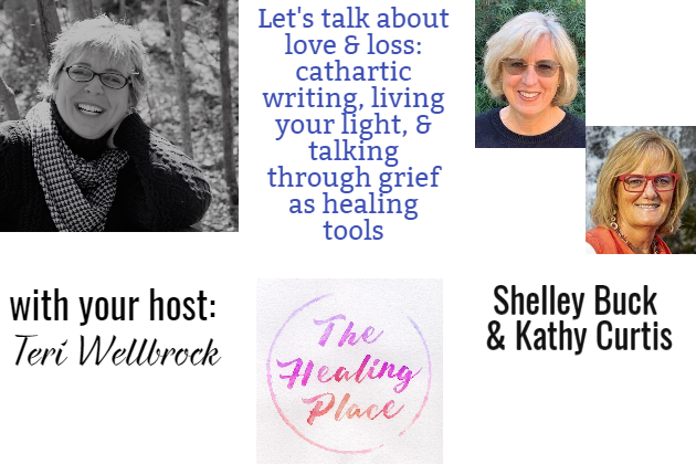 The Healing Place Podcast: Shelley Buck & Kathy Curtis – Love & Loss: Cathartic Writing, Living Your Light, and Talking Through Grief as Healing Tools