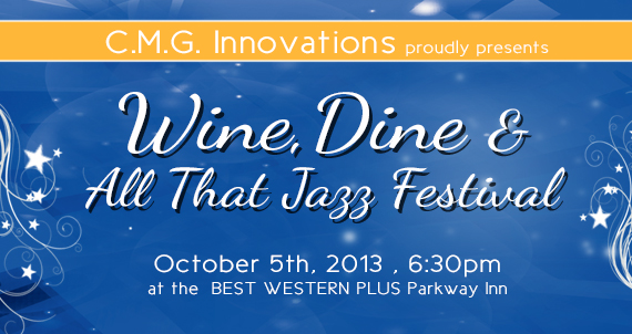 Get ready for our 5th Annual Wine, Dine and All that Jazz Festival 2013