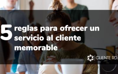 5 reglas para ofrecer un servicio al cliente memorable
