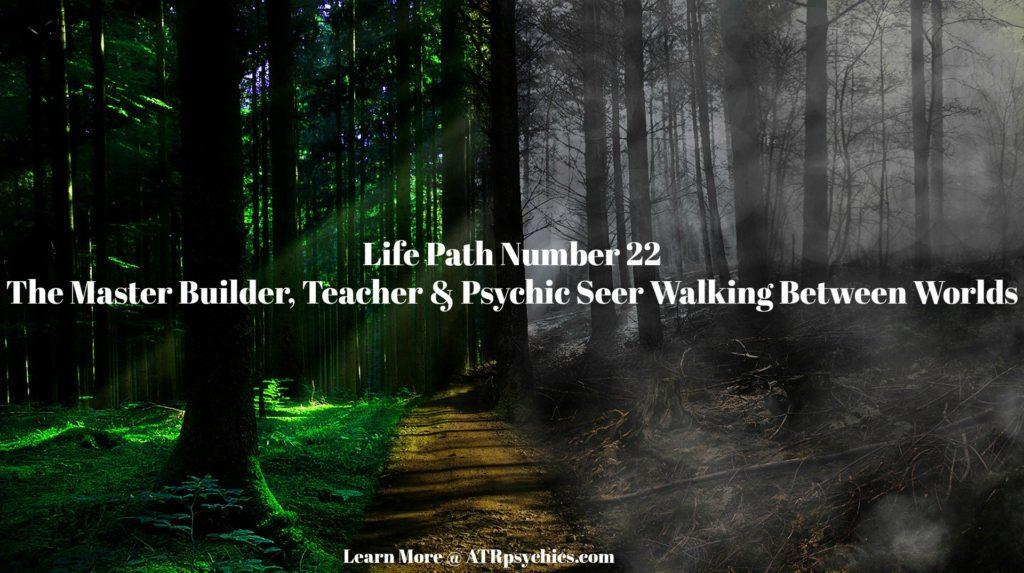 Life Path Number 22, The Master Builder, Teacher & Psychic Seer Walking Between Worlds