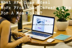 What Are Some Ideal Work From Home Career Paths For A Mom-To-Be?