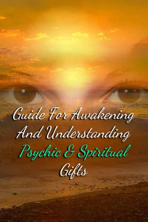 Guide For Awakening And Understanding Psychic & Spiritual Gifts