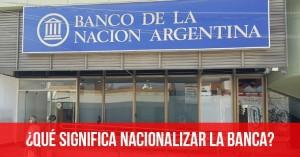 Qué-significa-nacionalizar-la-banca