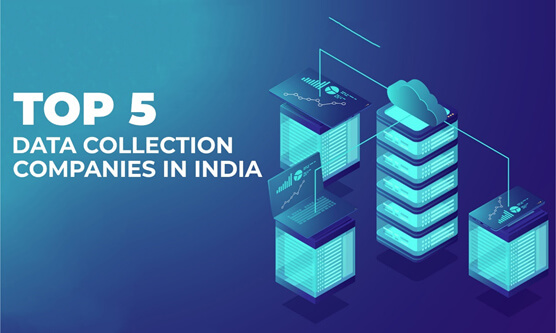 TOP 5 DATA COLLECTION COMPANIES IN INDIA