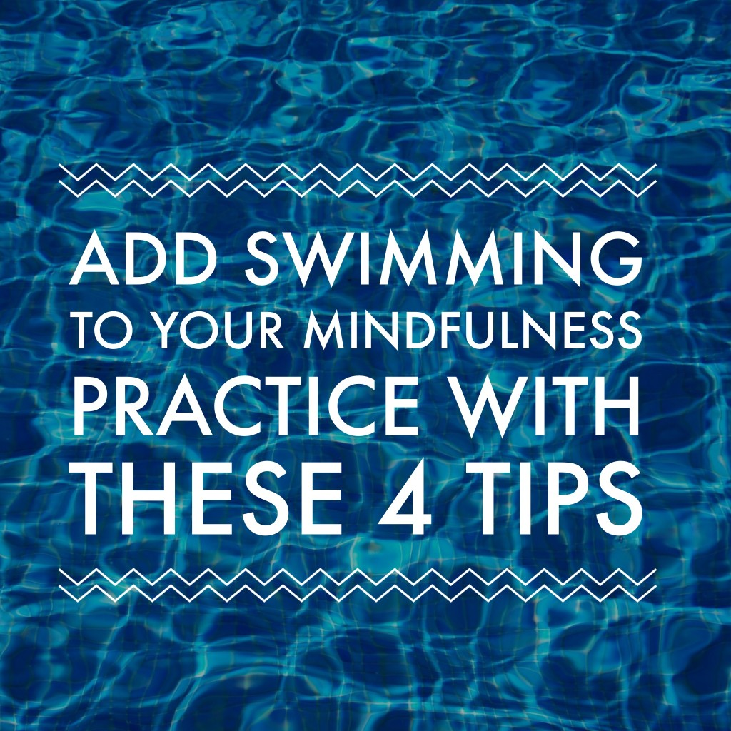 Add Swimming To Your mindfulness Practice With These 4 Tips