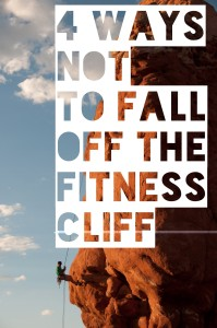 4 Ways To Not Fall Off The Fitness Cliff