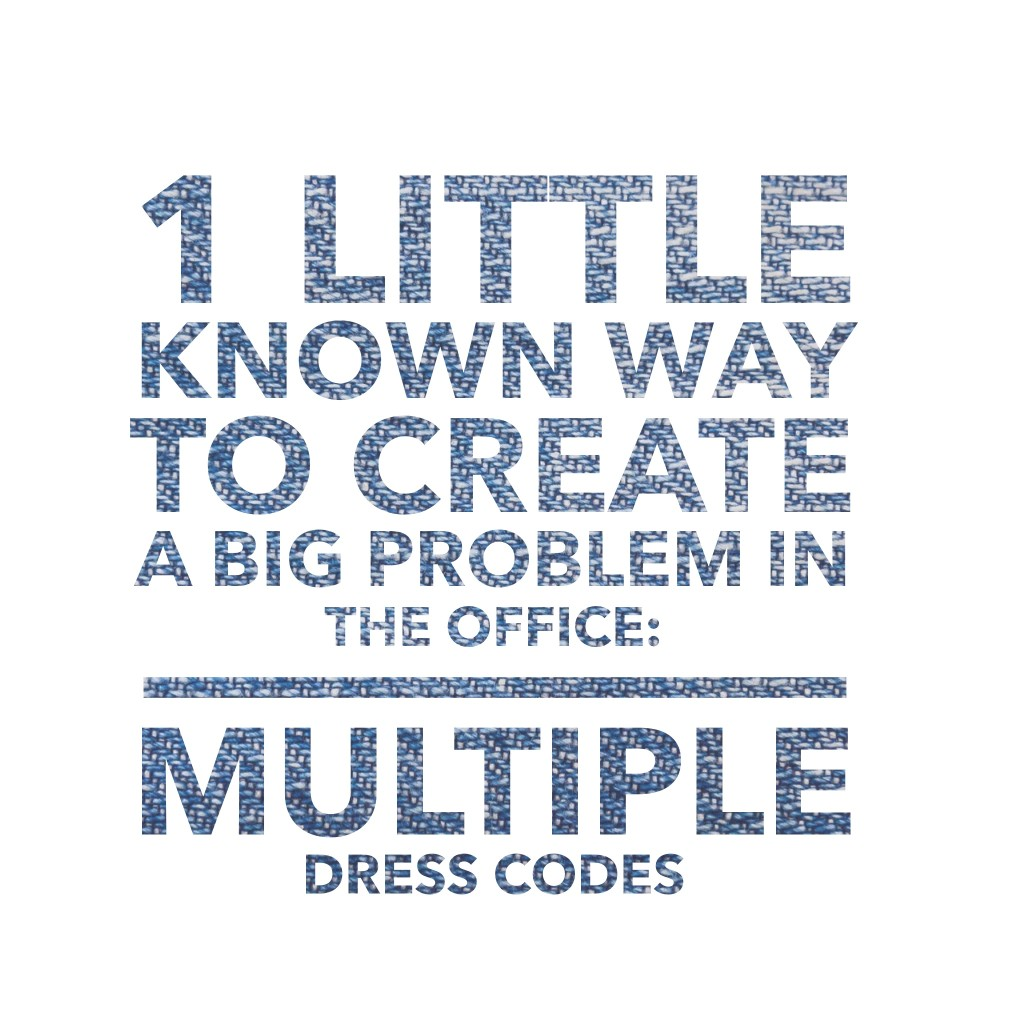 1 Little Known Way To Create A Big Problem In The Office: Multiples Dress Codes