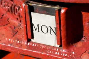 3 reasons Monday sucks
