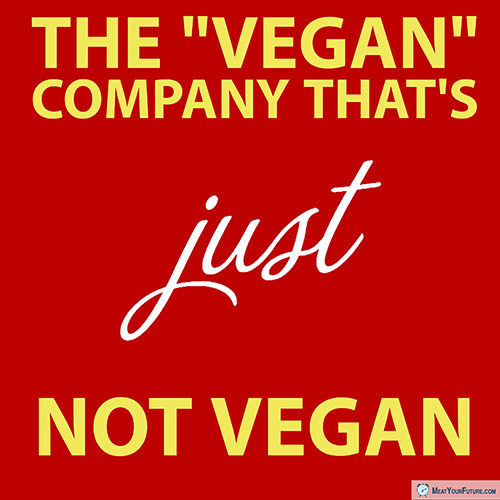 """The """"Vegan"""" Company that's """"Just"""" Not Vegan 