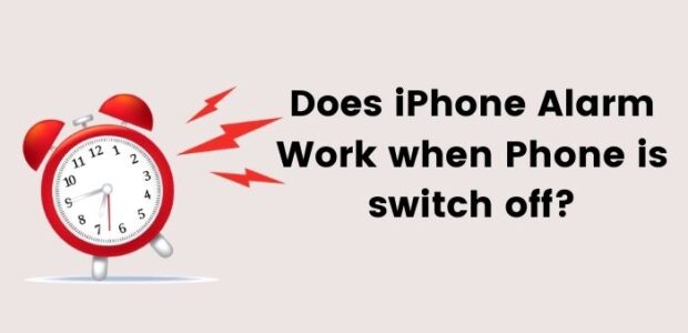 Does iPhone Alarm Work when Phone is switch off