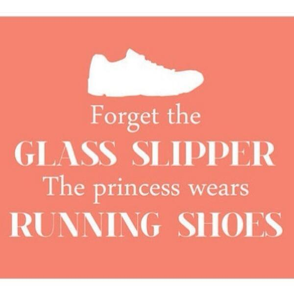 Fitness Motivational Quotes Forget The Glass Slippers. The Princess Wears Running Shoes