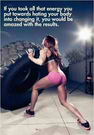 Fitness Motivational Quotes If You Took All That Energy You Put Towards Hating Your Body Into Changing It, You Would Be Amazed With The Results