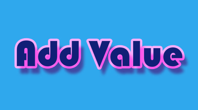 Here's the story behind our motto 'Add Value'
