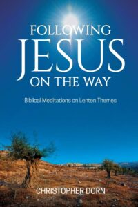 Following Jesus on the Way - Biblical Meditations on Lenten Themes