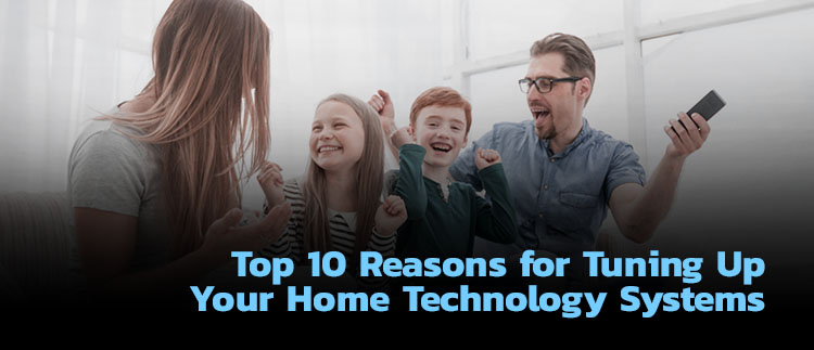 Tune up your home technology systems