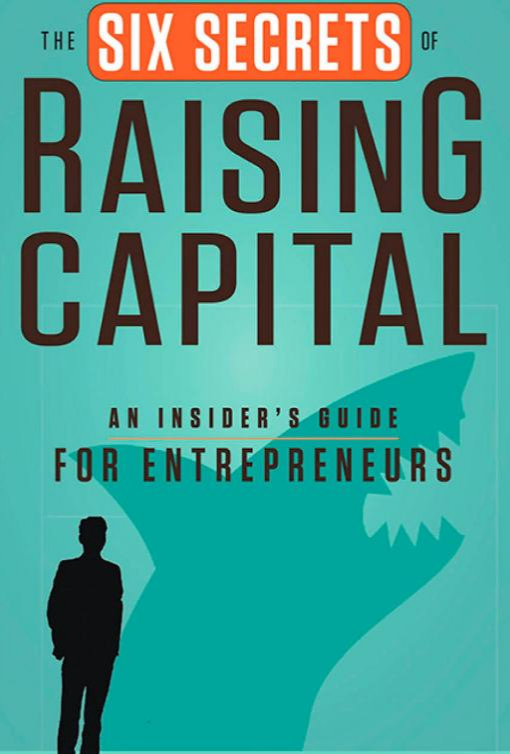 Six Secrets of Raising Startup Capital