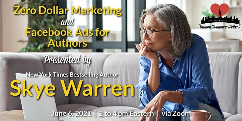 June 6, 2021 Workshop: Zero Dollar Marketing & FB Ads for Authors with Skye Warren