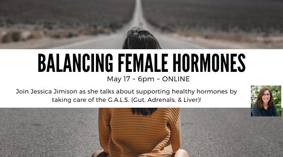 Balancing Female Hormones, May 17 at 6pm. With Jessica Jimison