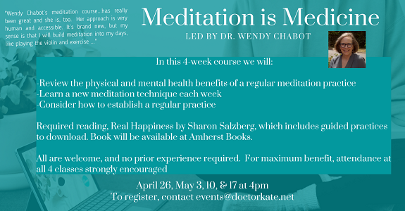 Meditation is Medicine Series,  April 26, May 3, 10, 17 at 4pm with Wendy Chabot