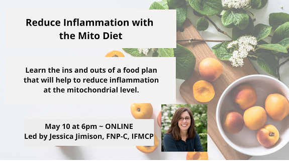 Reduce Inflammation with Mito Diet, May 10 at 6pm. With Jessica Jimison