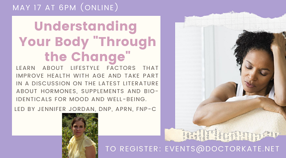 Understanding Your Body Through the Change on May 17 at 6pm. Led by Jennifer Jordan