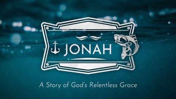 Jonah: A Story of God's Relentless Grace