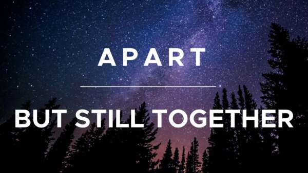Apart But Still Together