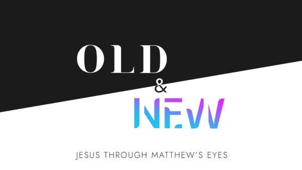 Old & New: Jesus Through Matthew's Eyes