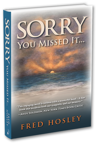 Sorry Your Missed It by Fred Hosley