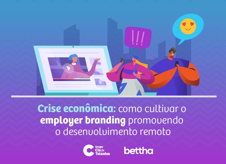 Crise econômica: como cultivar o employer branding promovendo o desenvolvimento remoto