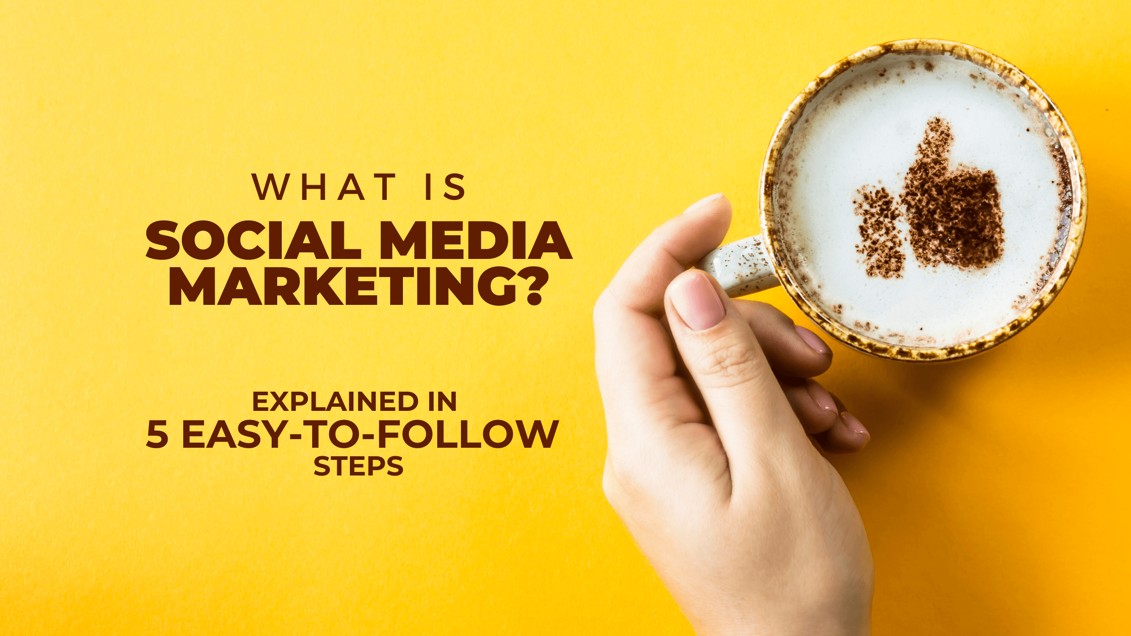 What Is Social Media Marketing? Explained In 5 Easy To Follow Steps