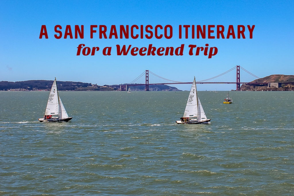 The Best Way To Travel to San Francisco Itinerary for a Weekend Trip