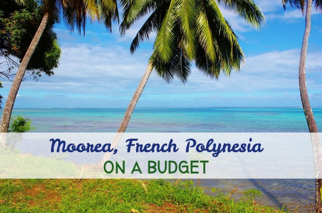 Moorea French Polynesia On A Budget by JetsettingFools.com
