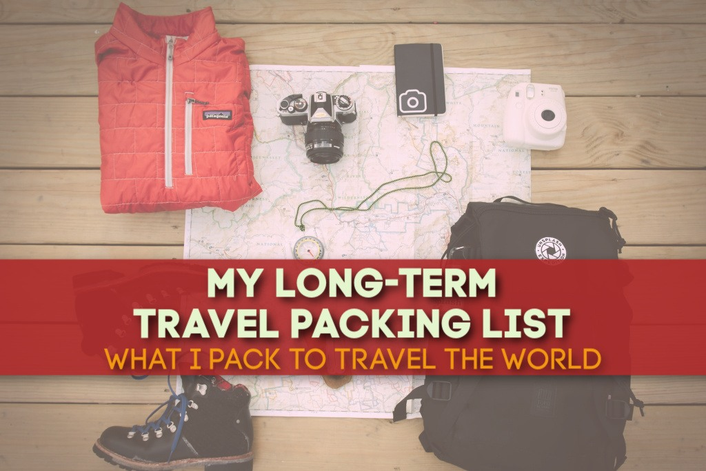 My Long Term Travel Packing List What I Pack To Travel the World by JetSettingFools.com