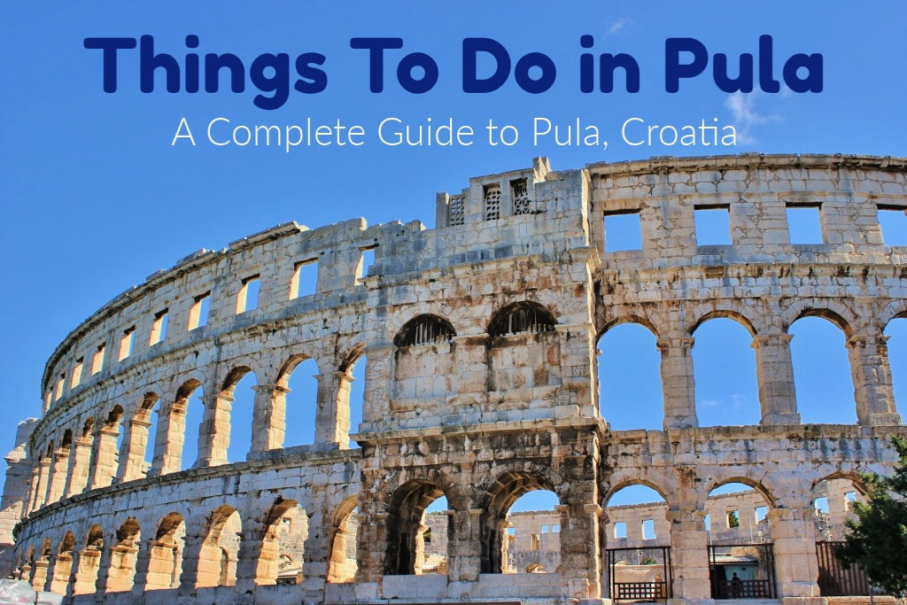 Things To Do in Pula: A Complete Guide to Pula, Croatia by JetSettingFools.com