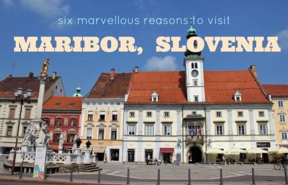 Six Marvellous Reasons to Visit Maribor, Slovenia
