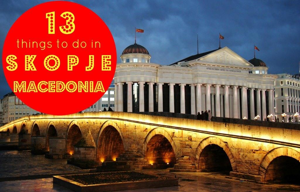 13 Things To Do in Skopje, Macedonia