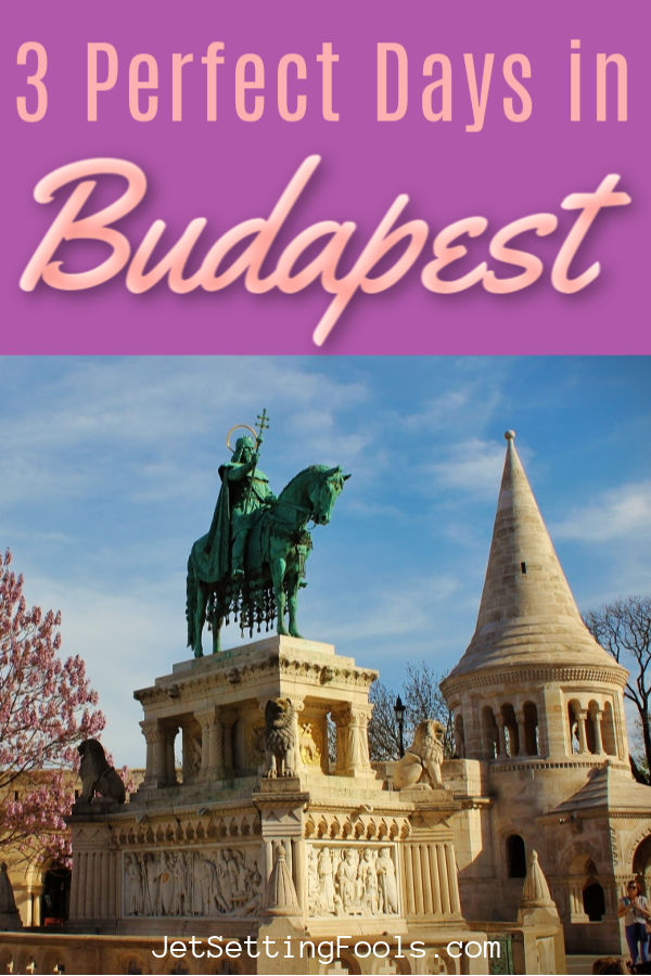 3 Perfect Days in Budapest Hungary by JetSettingFools.com
