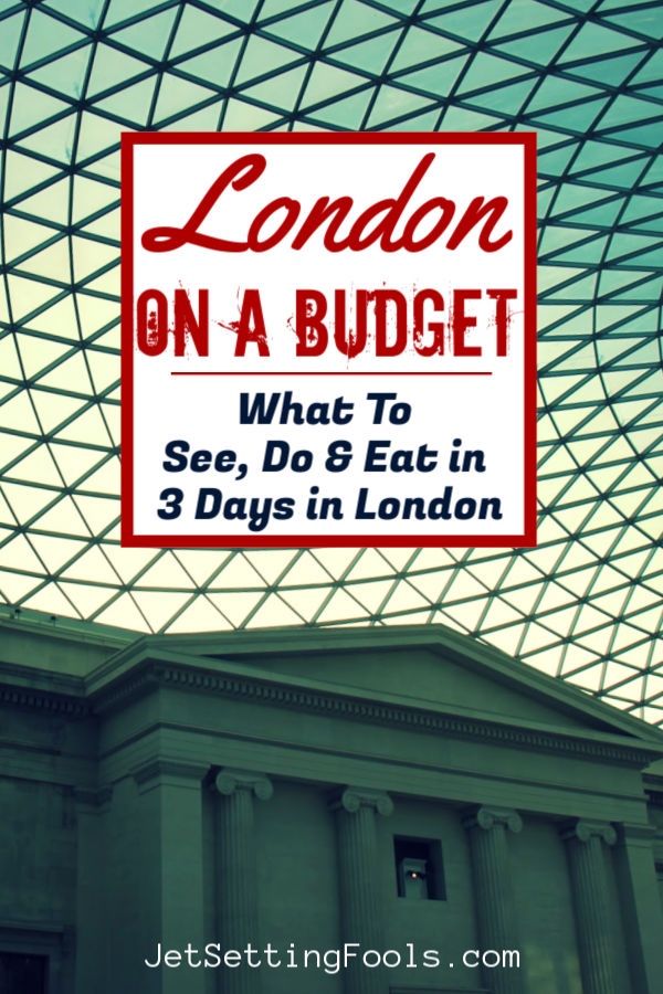 London on a Budget What To See Do and Eat by JetSettingFools.com