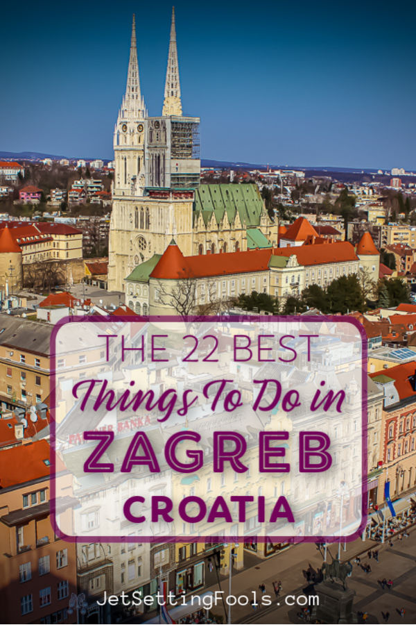 The 22 Best Things To Do in Zagreb Croatia by JetSettingFools.com