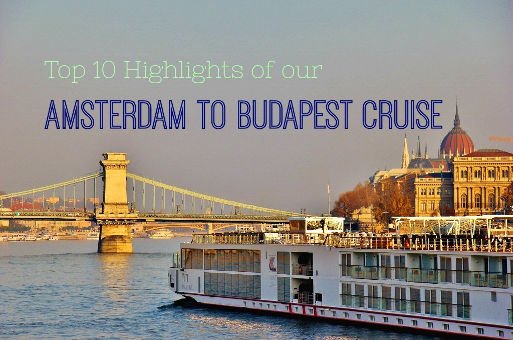 Top 10 Highlights of our Amsterdam to Budapest Cruise by JetSettingFools.com