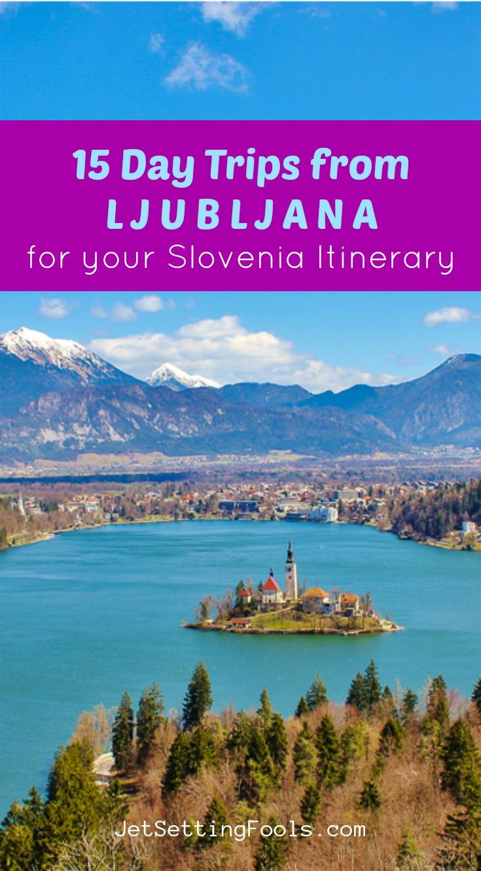15 Day Trips from Ljubljana Slovenia Itinerary by JetSettingFools.com